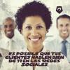 Reputacion Redes Sociales: -Es Posible- Que tus clientes hablen bien de ti