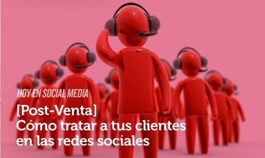 Estrategias de Redes Sociales: -Post-Venta-  Cómo tratar a tus clientes