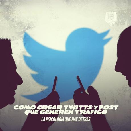 Como crear tweets y post que generen tráfico: La psicología que hay detrás