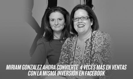 Miriam González ahora convierte 4 veces más en Ventas con la misma Inversión en Facebook