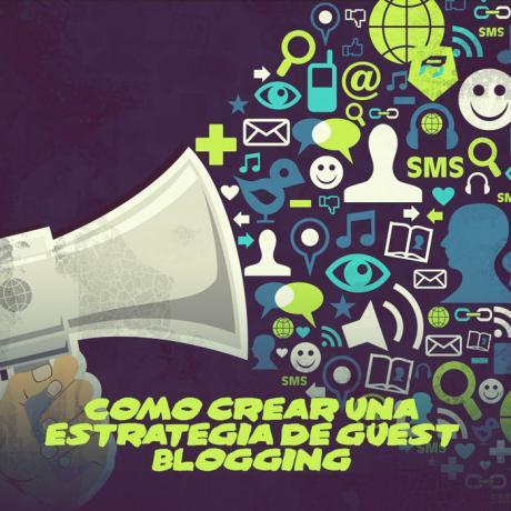 Cómo crear una Estrategia Guest Blogging