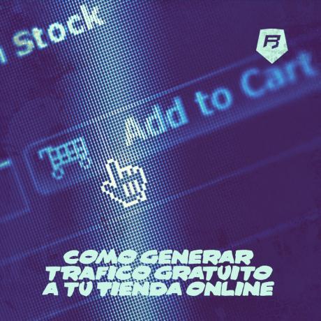 Cómo generar trafico gratuito a tu Tienda Online