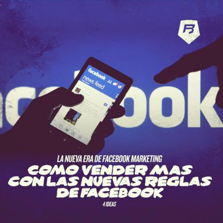 [La nueva Era de Facebook Marketing] Como vender en Facebook con las nuevas reglas - 4 Ideas