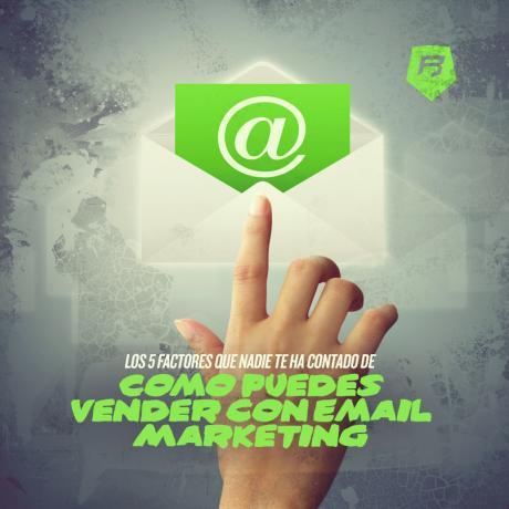 Los 5 Factores que nadie te ha contado de cómo puedes vender con tu estrategia Email Marketing