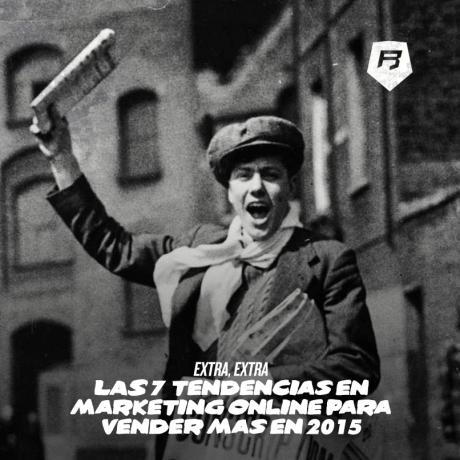 ¡Extra,extra! Las 7 Tendencias de Marketing Online para Vender más este 2.015