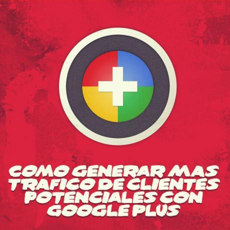 Cómo generar trafico web de clientes potenciales con Google Plus